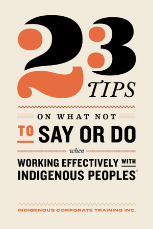 23 Tips on What Not to Say or Do Working Effectively With Indigenous Peoples®