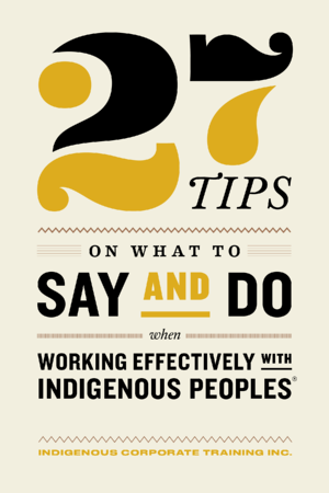27 Tips on What to Say and Do When Working Effectively With Indigenous Peoples®